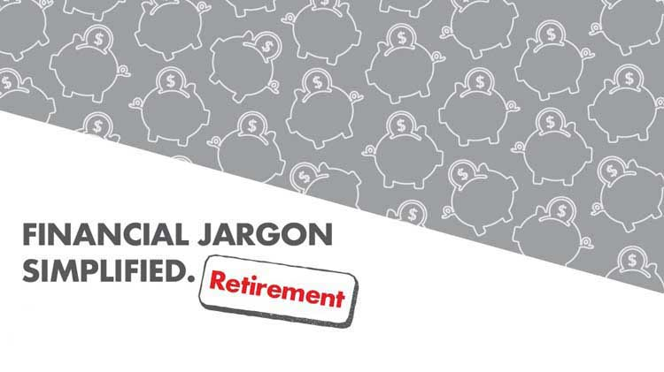 Financial Jargon Simplified: Retirement