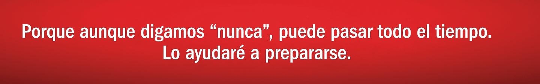 Porque aunque digamos nunca, puede pasar todo el tiempo. Le ayudaremos a estar preparado.