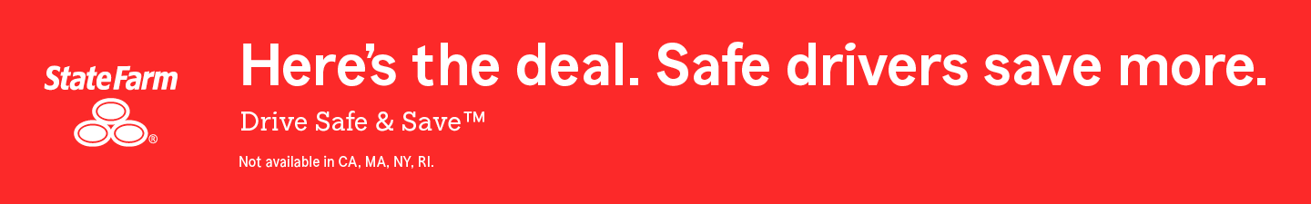 State Farm. Here is the deal. Safe drivers save more. Drive Safe and Save™ Not available in California, Massachustts, New York, Rhode Island.