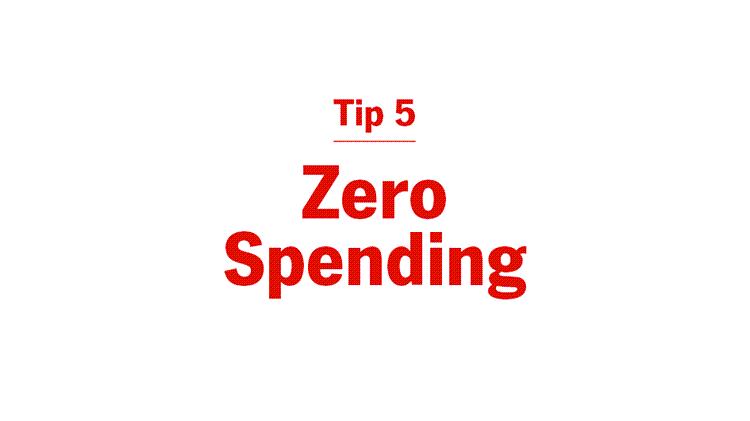 Tip 5: Zero Spending. Try a Zero Spending Day.